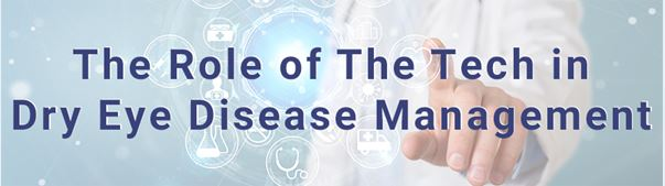 the role of the tech in dry eye disease management
