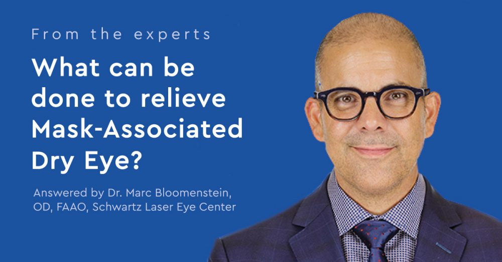 From the experts: What can be done to relieve Mask-Associated Dry Eye? Answered by Dr. Marc Bloomenstein,OD, FAAO, Schwartz Laser Eye Center